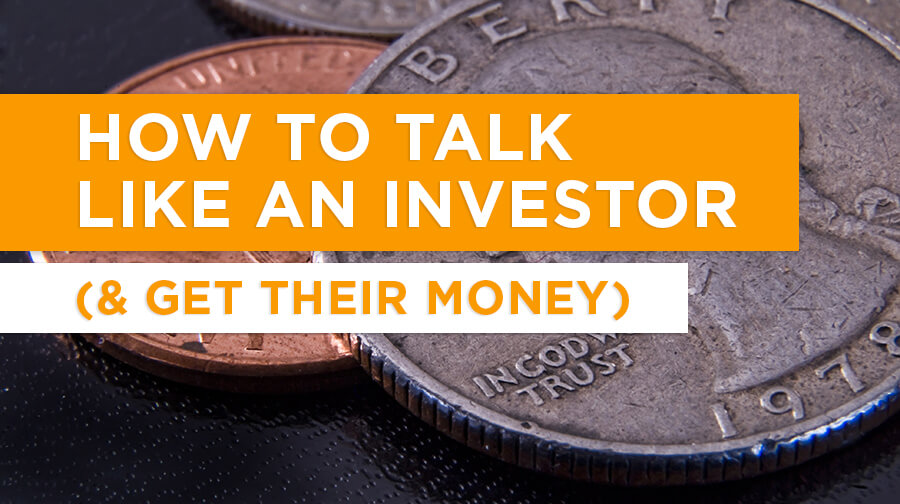 How to talk like an investor (& get their money)