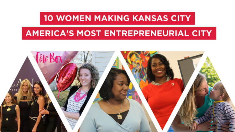 10 women making Kansas City America's most entrepreneurial city